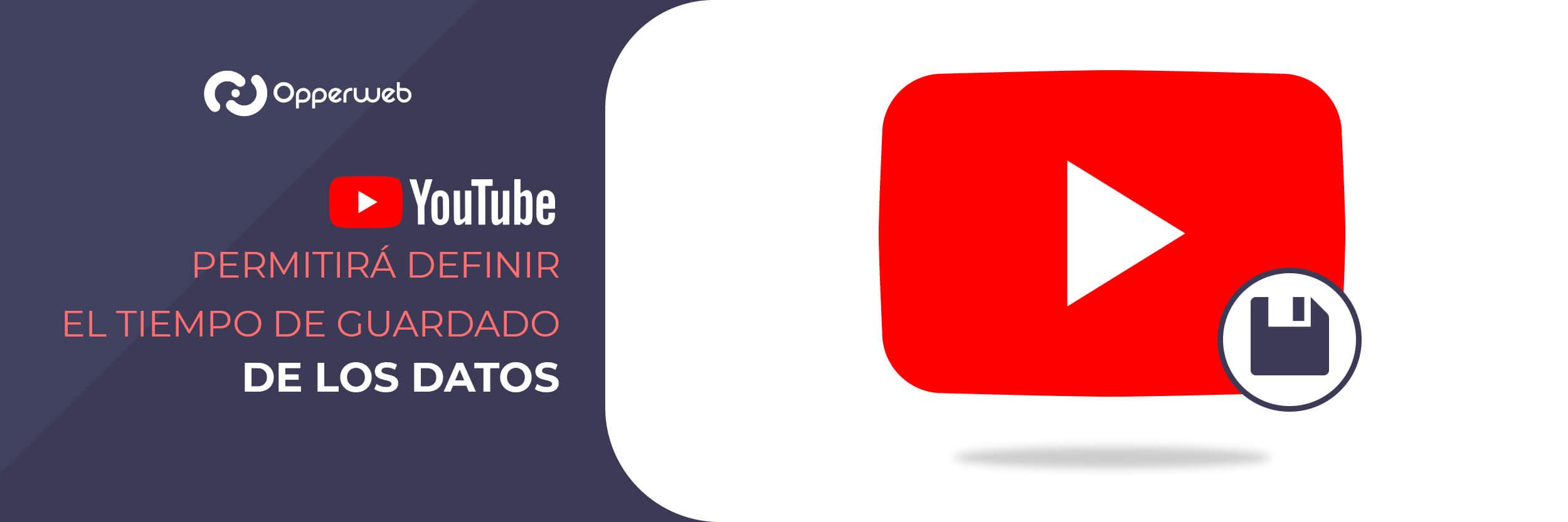 YouTube permitirá definir el tiempo de guardado de los datos