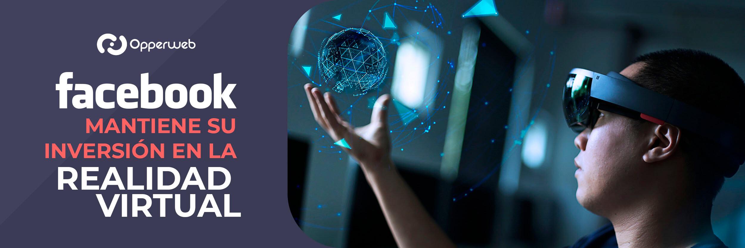 Facebook mantiene su inversión en la realidad virtual
